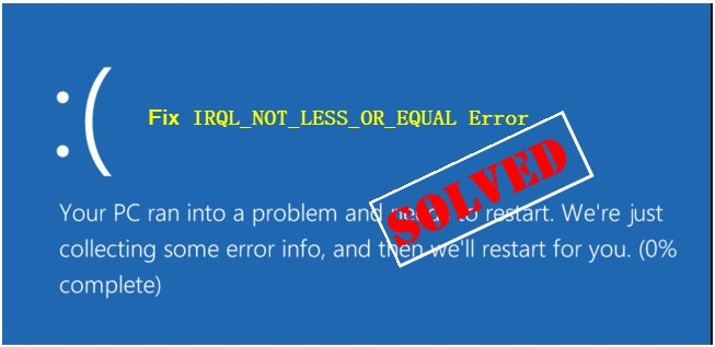 IRQL_NOT_LESS_OR_EQUAL BSOD Error on Windows 10 [SOLVED