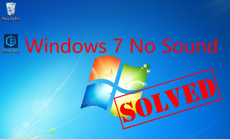 No Sound in Windows 7 [SOLVED] - Driver Easy