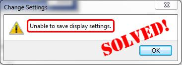 Unable to save display settings Windows 7/10 [SOLVED