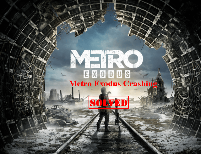 Solved] Metro Exodus Crashing on PC - Driver Easy